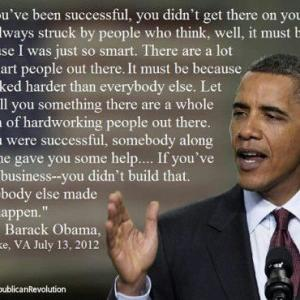 You Didn't Build That!  What did President Obama Mean? The Closer You Look, the Worse it Gets!